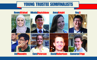 Seniors Reem Alfahad, Nikolai Doytchinov, Anna Knight, Ray Li, Avi Moondra, Cara Peterson, David Robertson and Cameron Tripp have been selected as Young Trustee semifinalists.
